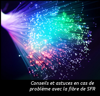 assistance pour des problèmes avec la fibre de SFR